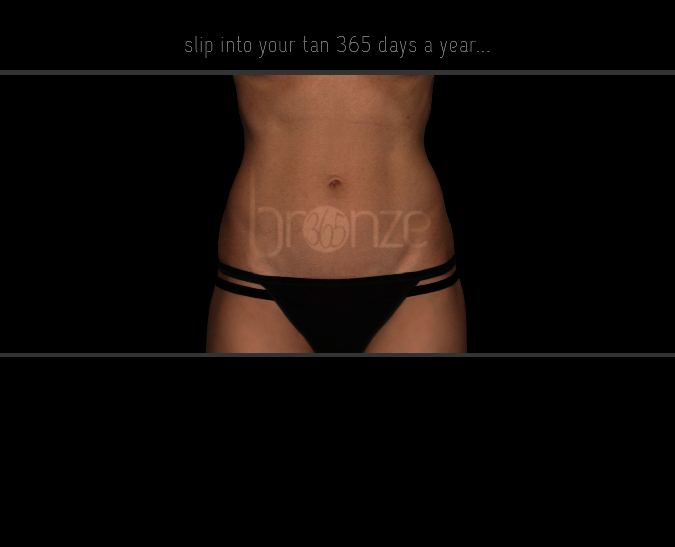 Slip into your tan with Bronze365
